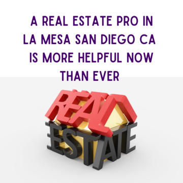 A Real Estate Pro in La Mesa San Diego CA Is More Helpful Now than Ever