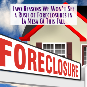 Two Reasons We Won't See a Rush of Foreclosures in La Mesa CA This Fall