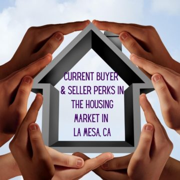 Current Buyer & Seller Perks in the Housing Market in La Mesa, CA