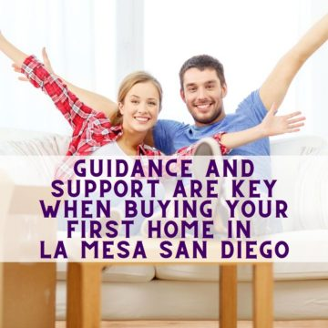 Guidance and Support Are Key When Buying Your First Home in La Mesa San Diego