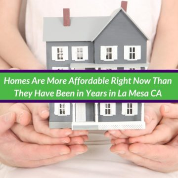 Homes Are More Affordable Right Now Than They Have Been in Years in La Mesa CA