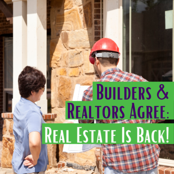 Builders & Realtors Agree_ Real Estate Is Back!