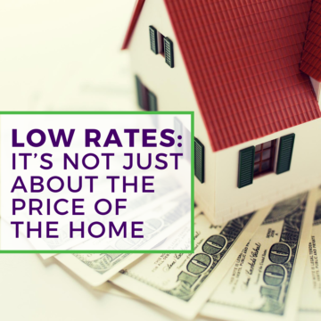 LOW RATES_ It's Not Just About the Price of the Home