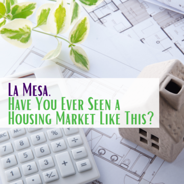 La Mesa, Have You Ever Seen a Housing Market Like This?