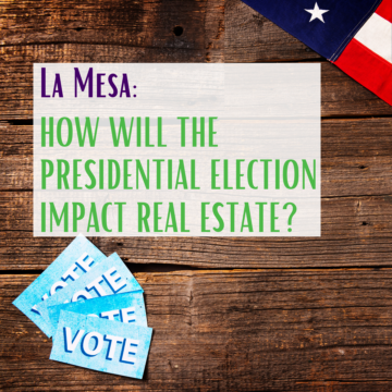 La Mesa: How Will the Presidential Election Impact Real Estate?