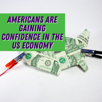Americans Are Gaining Confidence in the US Economy