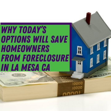 Why Today's Options Will Save Homeowners from Foreclosure in La Mesa CA