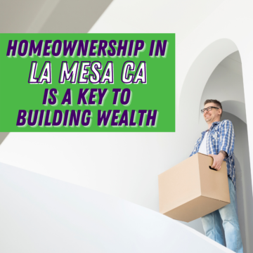 Homeownership in La Mesa CA Is a Key to Building Wealth