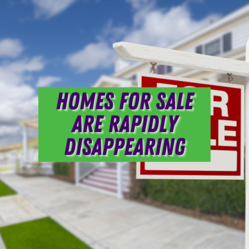 Homes for Sale Are Rapidly Disappearing