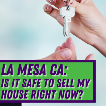 La Mesa CA: Is it Safe to Sell My House Right Now?