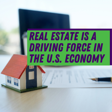 Real Estate Is a Driving Force in the U.S. Economy
