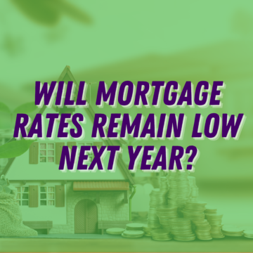 Will Mortgage Rates Remain Low Next Year?