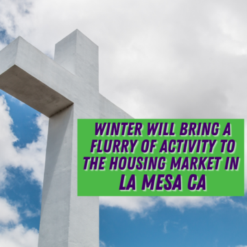 Winter Will Bring a Flurry of Activity to the Housing Market in La Mesa CA