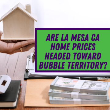 Are La Mesa CA Home Prices Headed Toward Bubble Territory?