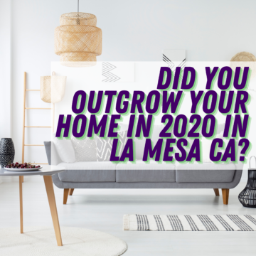 Did You Outgrow Your Home in 2020 in La Mesa CA?