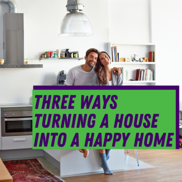 Three Ways Turning a House into a Happy Home in La Mesa CA