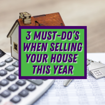 3 Must-Do's When Selling Your House This Year