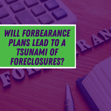 Will Forbearance Plans Lead to a Tsunami of Foreclosures?