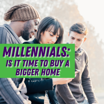 Millennials: Is It Time to Buy a Bigger Home
