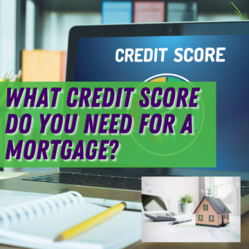 What Credit Score Do You Need for a Mortgage