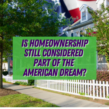 Is Homeownership Still Considered Part of the American Dream_