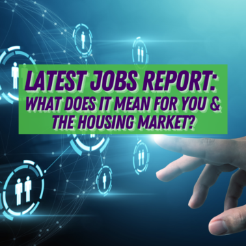 Latest Jobs Report_ What Does It Mean for You & the Housing Market_
