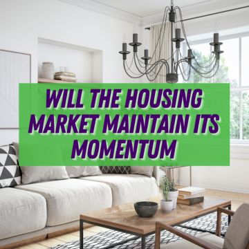 Will the Housing Market Maintain Its Momentum
