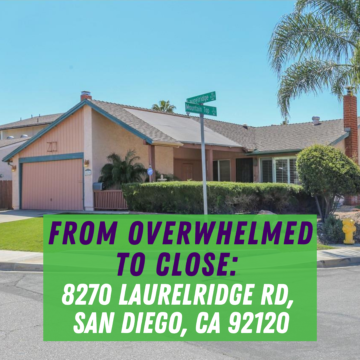 From Overwhelmed to Close 8270 Laurelridge Rd, San Diego, CA 92120