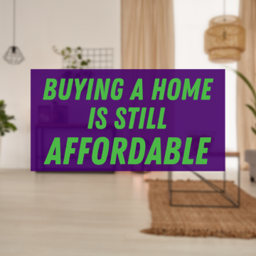 Homeownership: Buying a Home Is Still Affordable