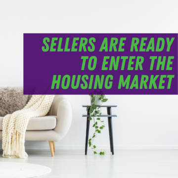 Sellers Are Ready To Enter the Housing Market
