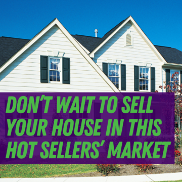 Don't Wait To Sell Your House in this HOT Sellers' Market