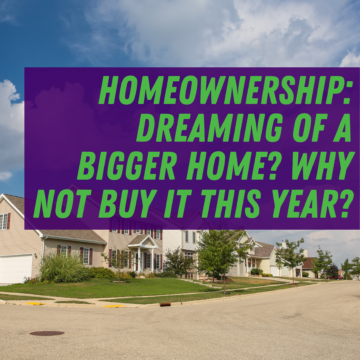 Homeownership: Dreaming of a Bigger Home? Why Not Buy It This Year?