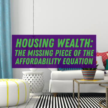 Housing Wealth: The Missing Piece of the Home Affordability Equation