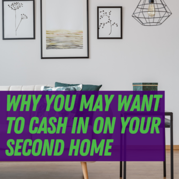 Why You May Want To Cash in on Your Second HomE