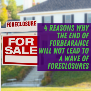 4 Reasons Why the End of Forbearance Will Not Lead to a Wave of Foreclosures
