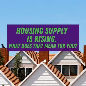 Housing Supply Is Rising. What Does That Mean for You