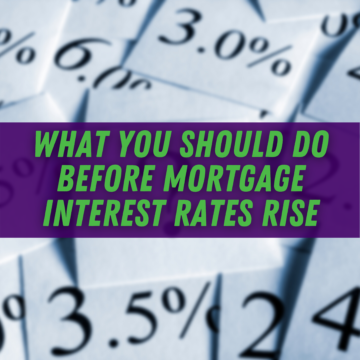 What You Should Do Before Mortgage Interest Rates Rise