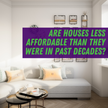 Housing Market: Are Houses Less Affordable Than They Were in Past Decades?