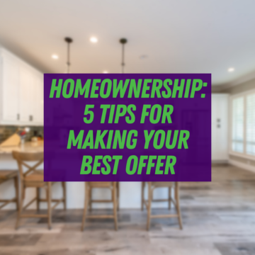 Homeownership: 5 Tips for Making Your Best Offer
