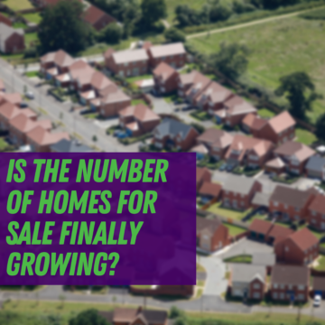Is the Number of Homes for Sale Finally Growing?